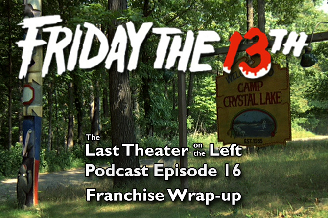 Friday the 13th Franchise Wrap-up – Podcast Episode 16