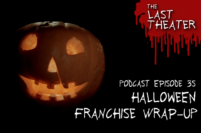Halloween Franchise Wrap-Up – Podcast Episode 35